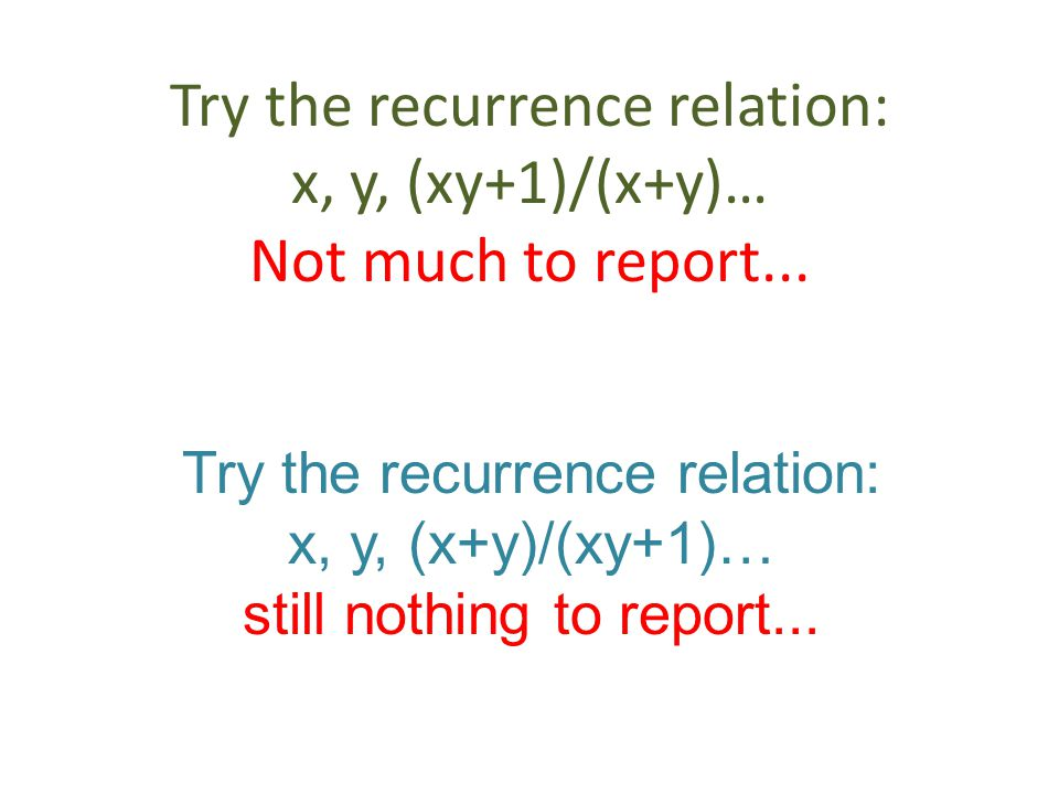 Try the recurrence relation: x, y, (xy+1)/(x+y)… Not much to report...
