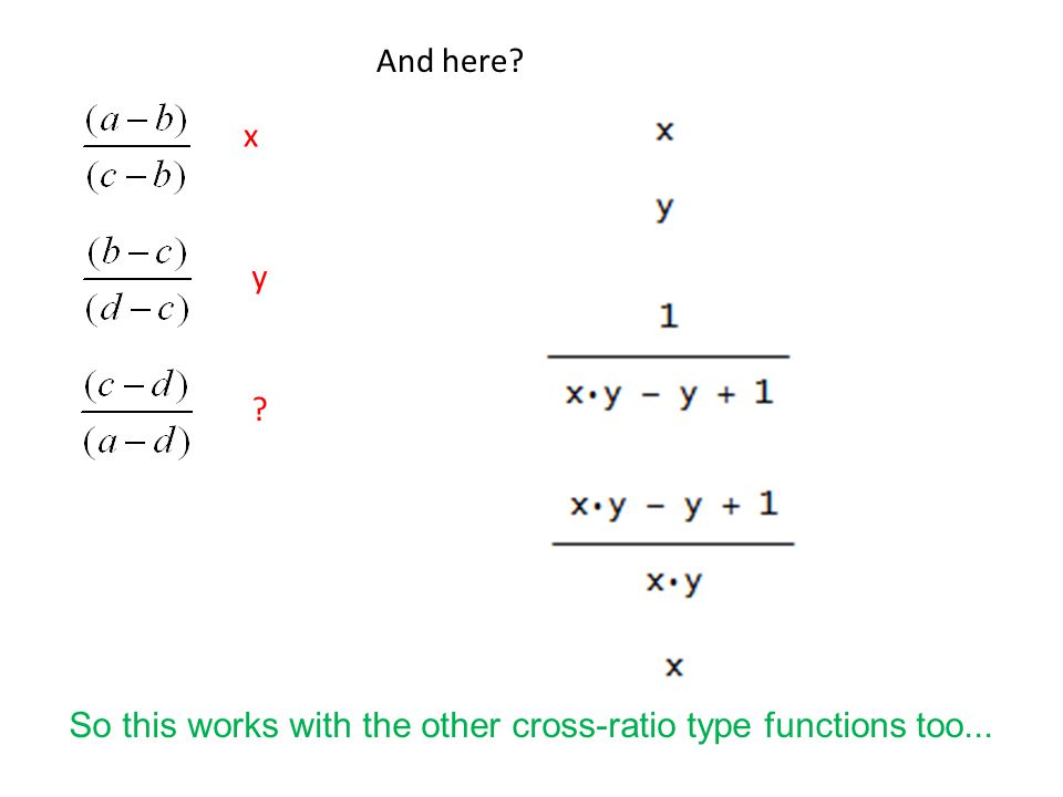 And here? x y ? So this works with the other cross-ratio type functions too...