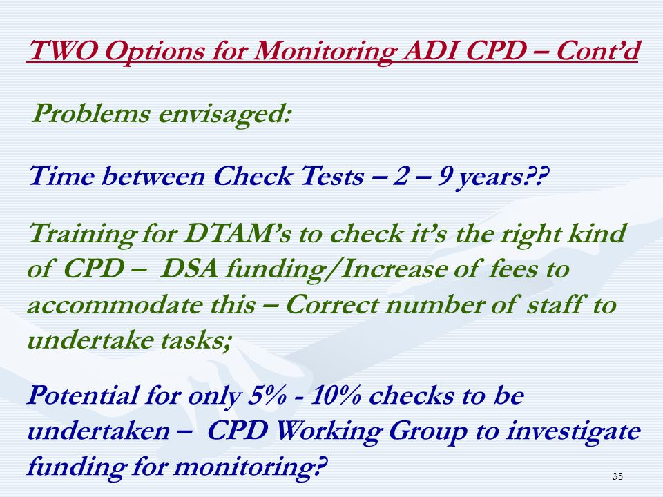 35 TWO Options for Monitoring ADI CPD – Cont'd Problems envisaged: Time between Check Tests – 2 – 9 years .