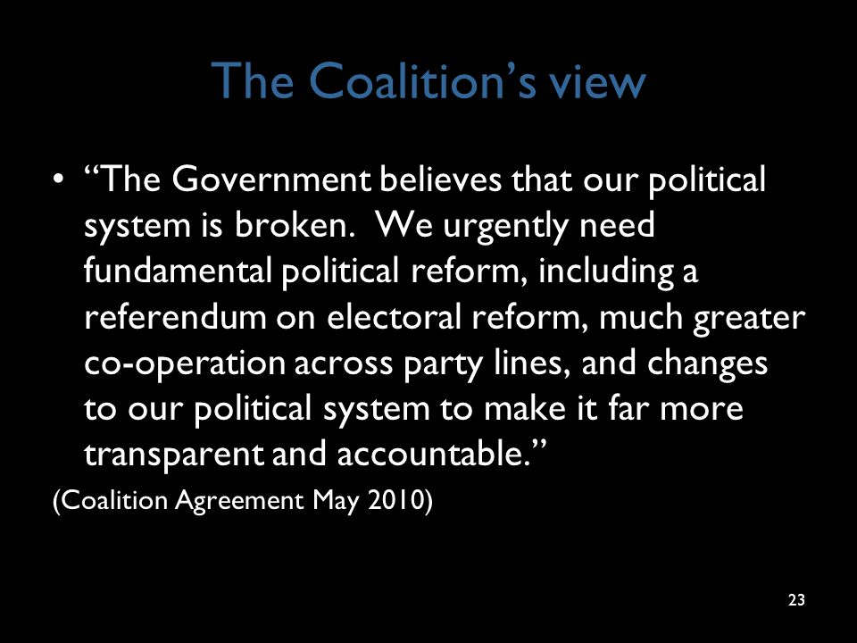 "The Coalition's view ""The Government believes that our political system is broken. We urgently need fundamental political reform, including a referend"