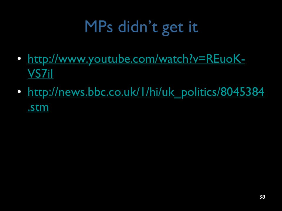 MPs didn't get it http://www.youtube.com/watch?v=REuoK- VS7iIhttp://www.youtube.com/watch?v=REuoK- VS7iI http://news.bbc.co.uk/1/hi/uk_politics/804538