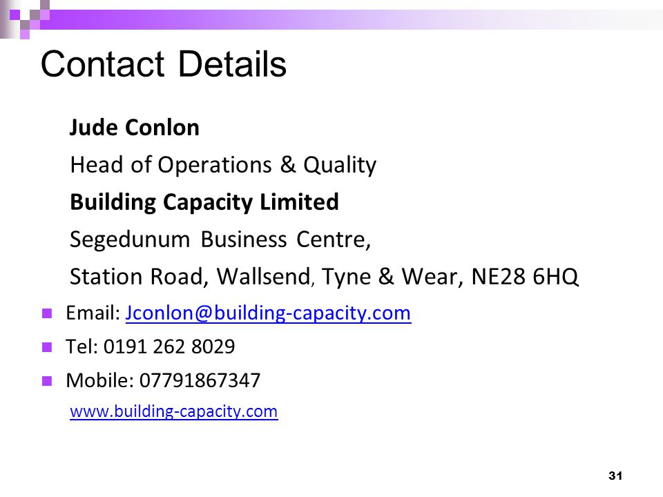 Contact Details 31 Jude Conlon Head of Operations & Quality Building Capacity Limited Segedunum Business Centre, Station Road, Wallsend, Tyne & Wear,