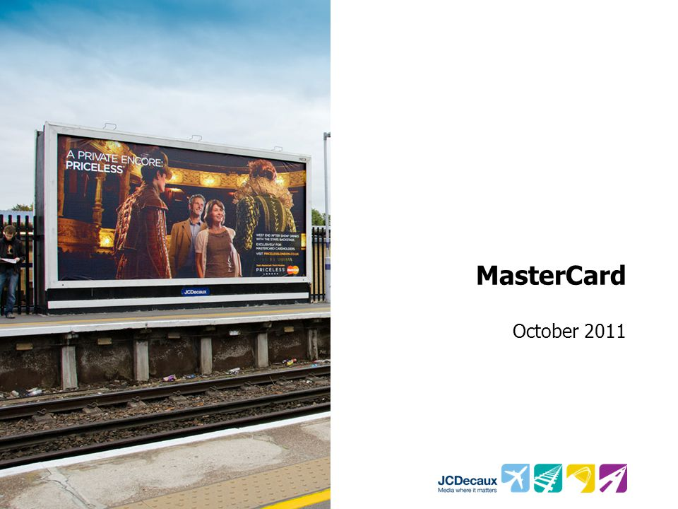 Key Campaign information Environment/Panels Key Campaign Objective 162 Rail 48 Sheets 79 Roadside 48 Sheets M3 and A3 Towers Increase awareness of Mastercard's Priceless London website and strengthen perceptions of the overall brand Other Media