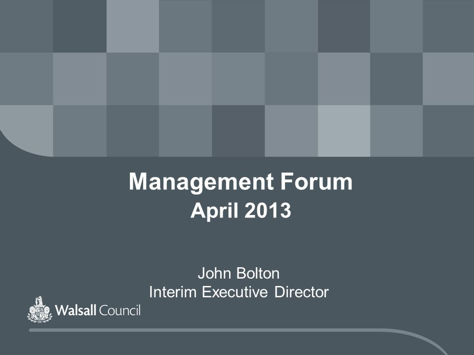 Management Forum April 2013 John Bolton Interim Executive Director