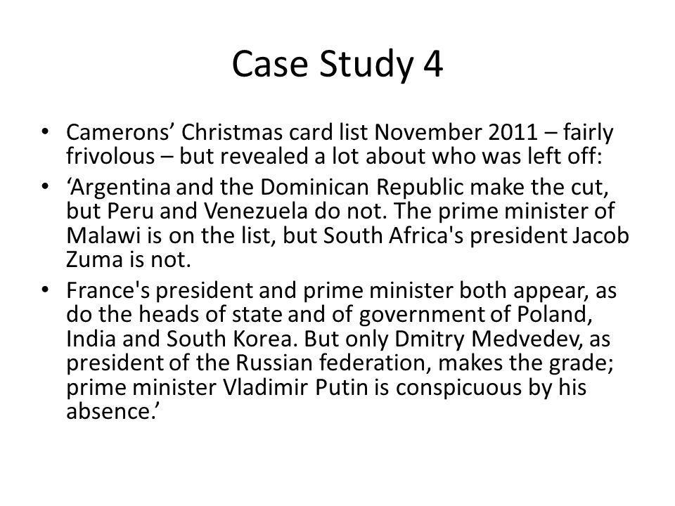 Case Study 4 Camerons' Christmas card list November 2011 – fairly frivolous – but revealed a lot about who was left off: 'Argentina and the Dominican Republic make the cut, but Peru and Venezuela do not.