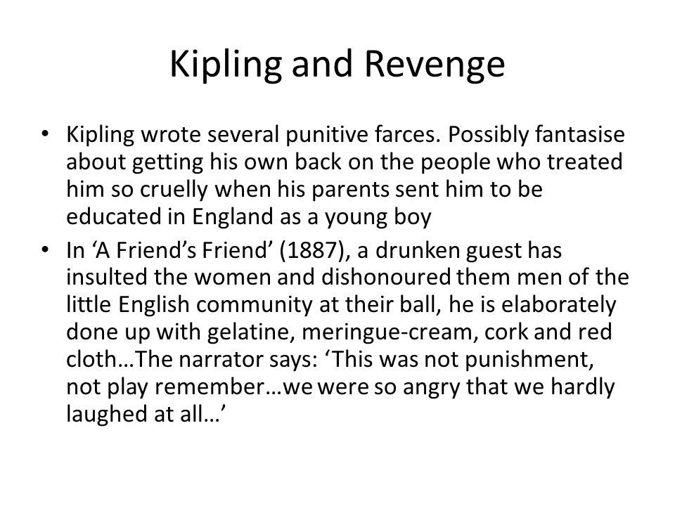 Kipling and Revenge Kipling wrote several punitive farces.