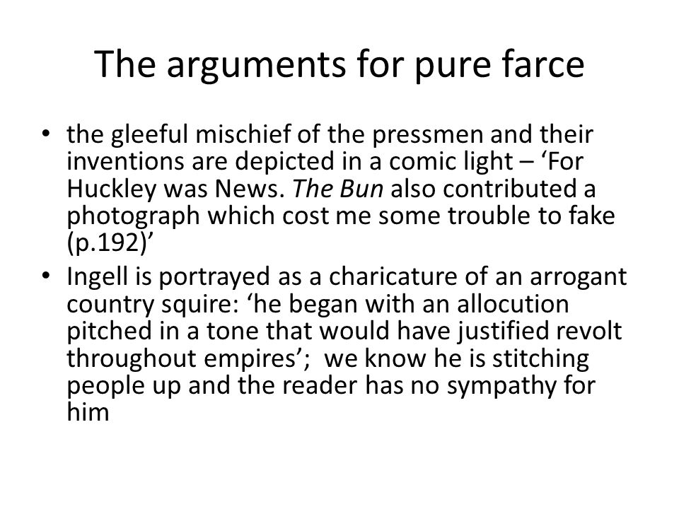 The arguments for pure farce the gleeful mischief of the pressmen and their inventions are depicted in a comic light – 'For Huckley was News.