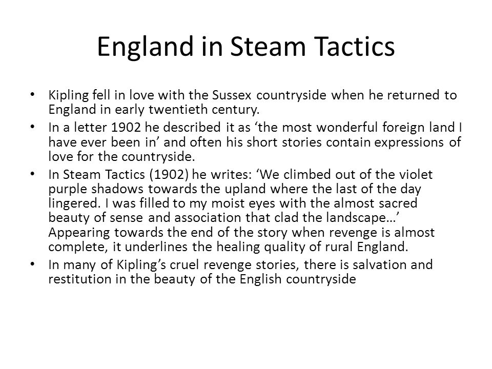 England in Steam Tactics Kipling fell in love with the Sussex countryside when he returned to England in early twentieth century.