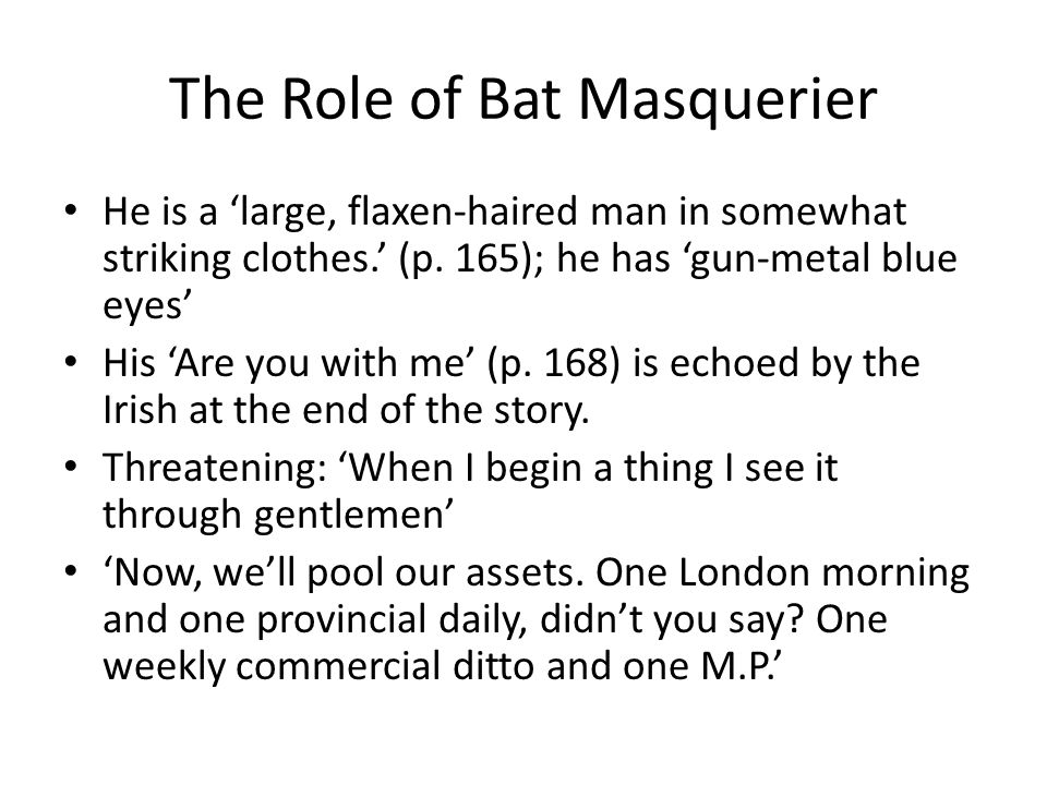 The Role of Bat Masquerier He is a 'large, flaxen-haired man in somewhat striking clothes.' (p.