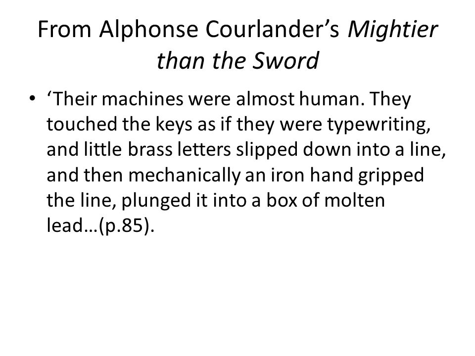 From Alphonse Courlander's Mightier than the Sword 'Their machines were almost human.