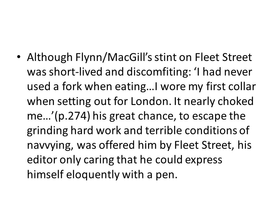 Although Flynn/MacGill's stint on Fleet Street was short-lived and discomfiting: 'I had never used a fork when eating…I wore my first collar when setting out for London.