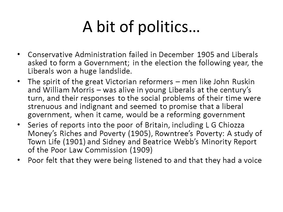 A bit of politics… Conservative Administration failed in December 1905 and Liberals asked to form a Government; in the election the following year, the Liberals won a huge landslide.