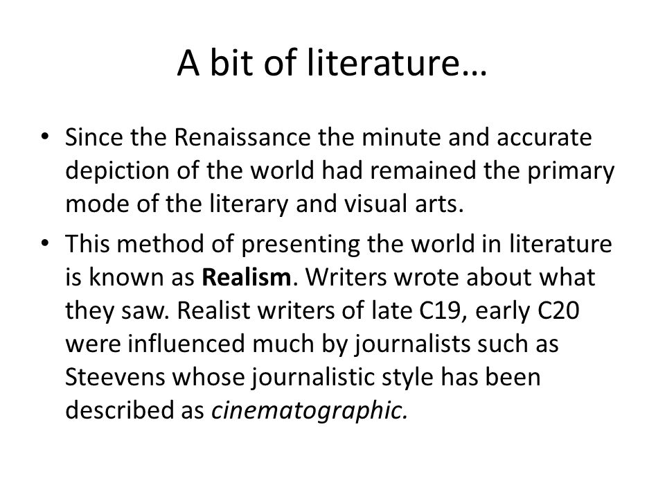 A bit of literature… Since the Renaissance the minute and accurate depiction of the world had remained the primary mode of the literary and visual arts.