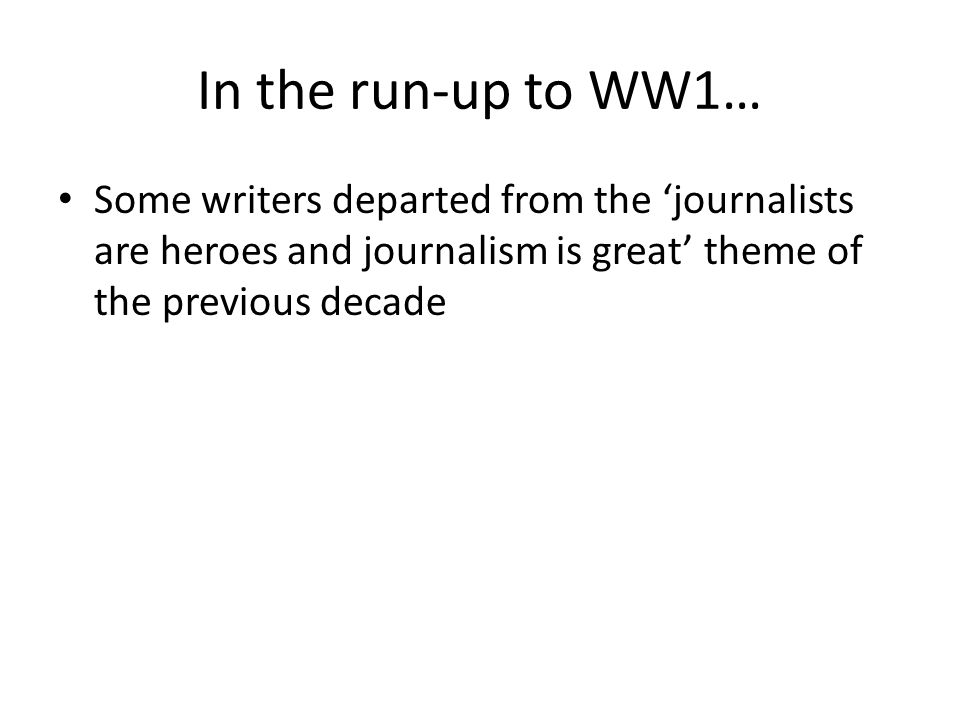 In the run-up to WW1… Some writers departed from the 'journalists are heroes and journalism is great' theme of the previous decade