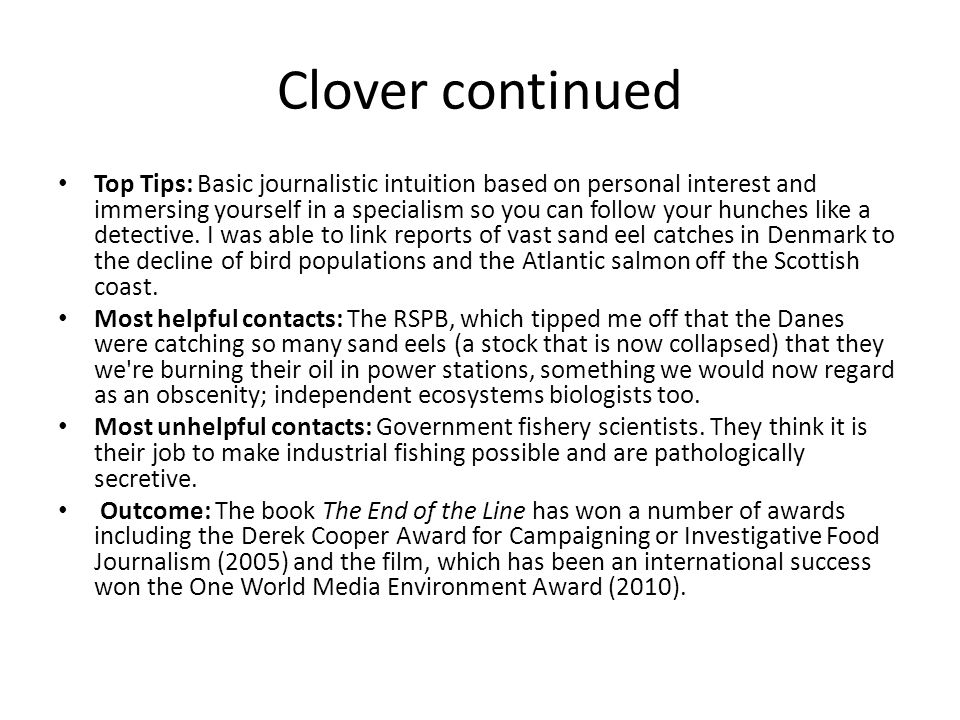 Clover continued Top Tips: Basic journalistic intuition based on personal interest and immersing yourself in a specialism so you can follow your hunch