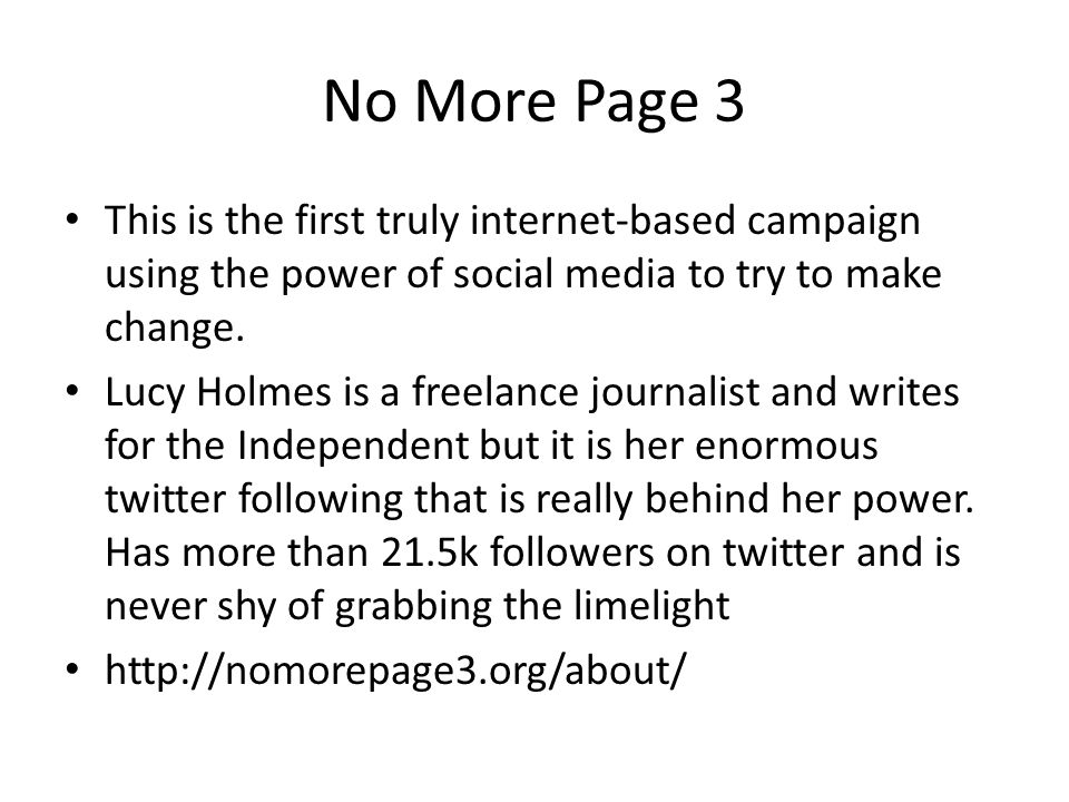 No More Page 3 This is the first truly internet-based campaign using the power of social media to try to make change. Lucy Holmes is a freelance journ