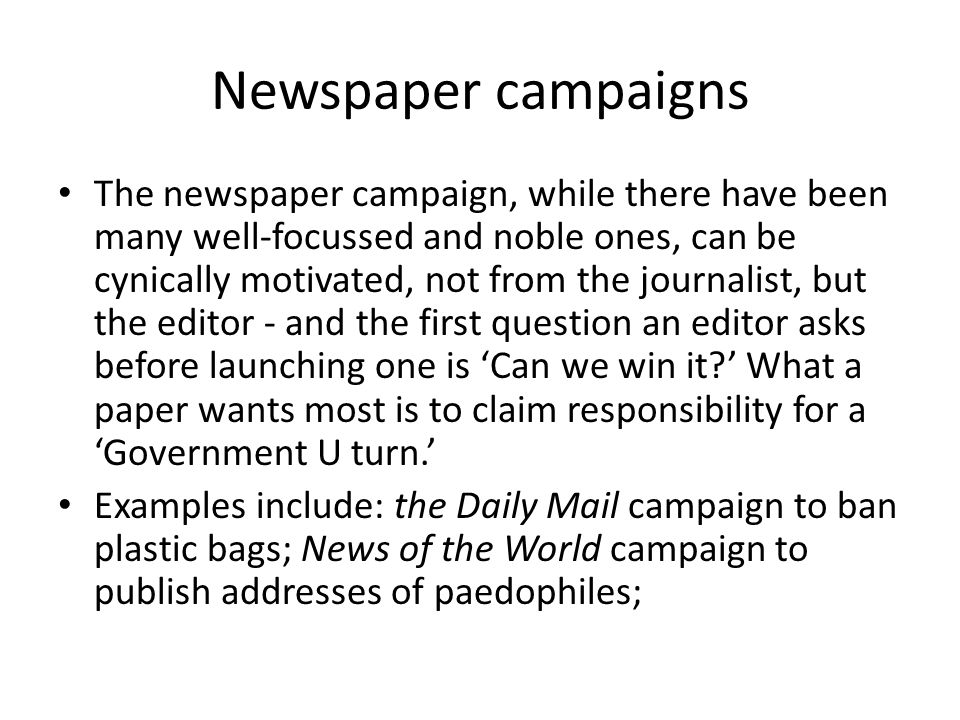 Newspaper campaigns The newspaper campaign, while there have been many well-focussed and noble ones, can be cynically motivated, not from the journali