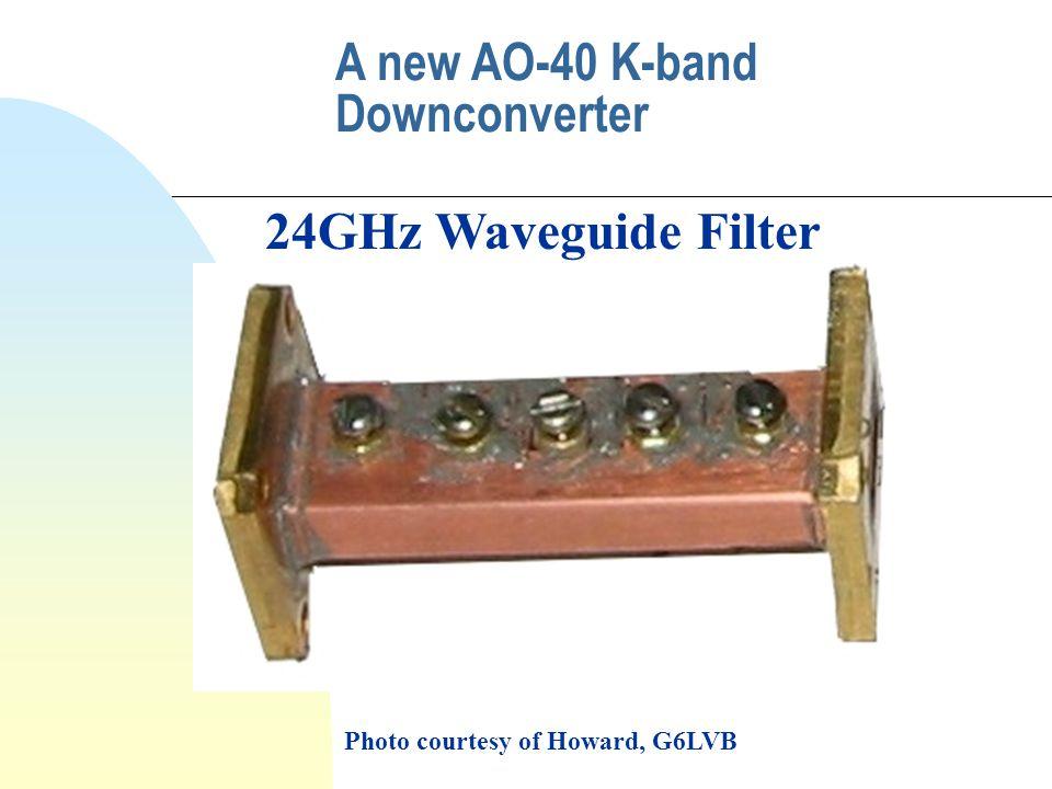 A new AO-40 K-band Downconverter 24GHz Waveguide Filter Photo courtesy of Howard, G6LVB
