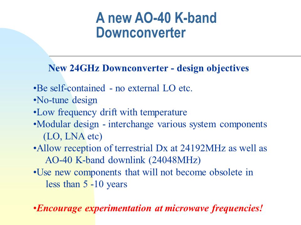 A new AO-40 K-band Downconverter Be self-contained - no external LO etc.