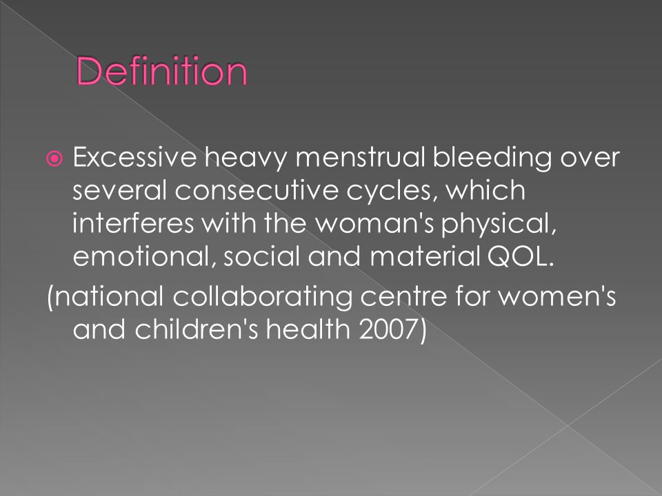  Excessive heavy menstrual bleeding over several consecutive cycles, which interferes with the woman's physical, emotional, social and material QOL.