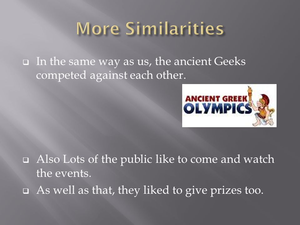  In the same way as us, the ancient Geeks competed against each other.