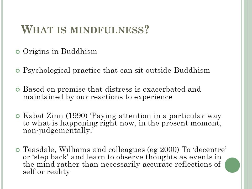 W HAT IS MINDFULNESS .