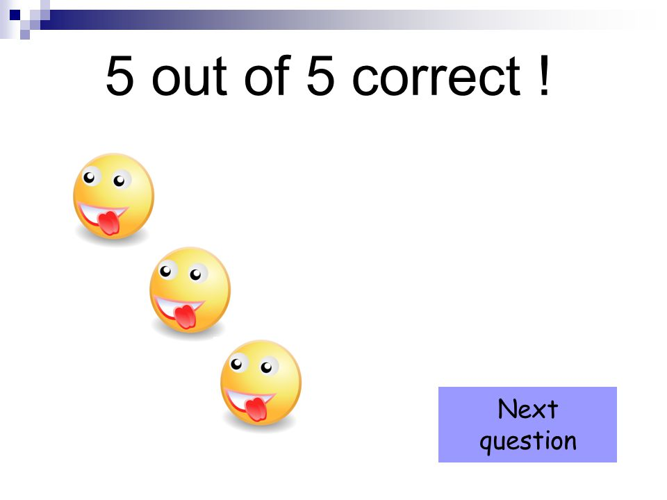 5 out of 5 correct ! Next question