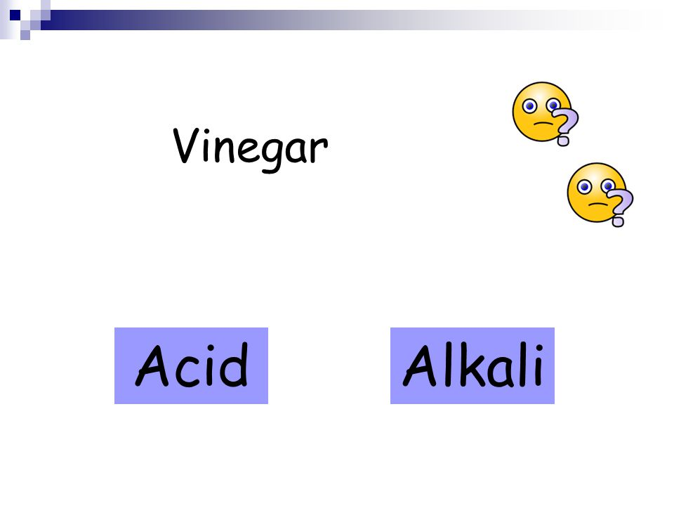 Vinegar AcidAlkali