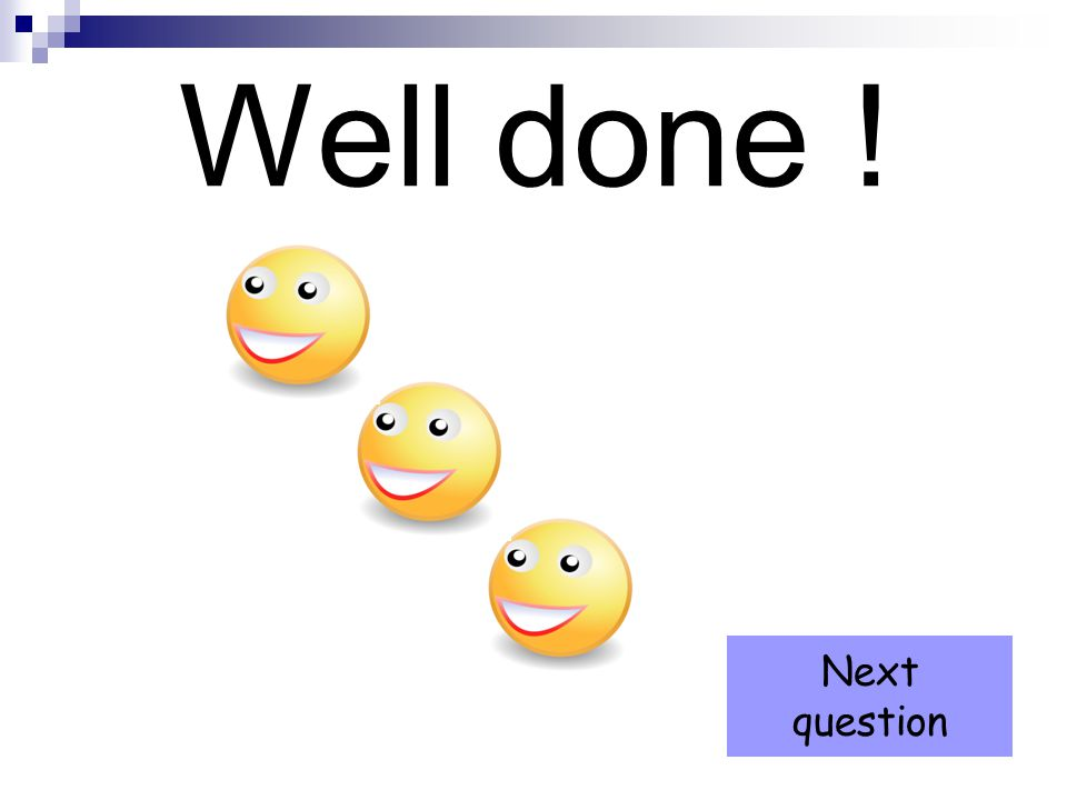 Well done ! Next question