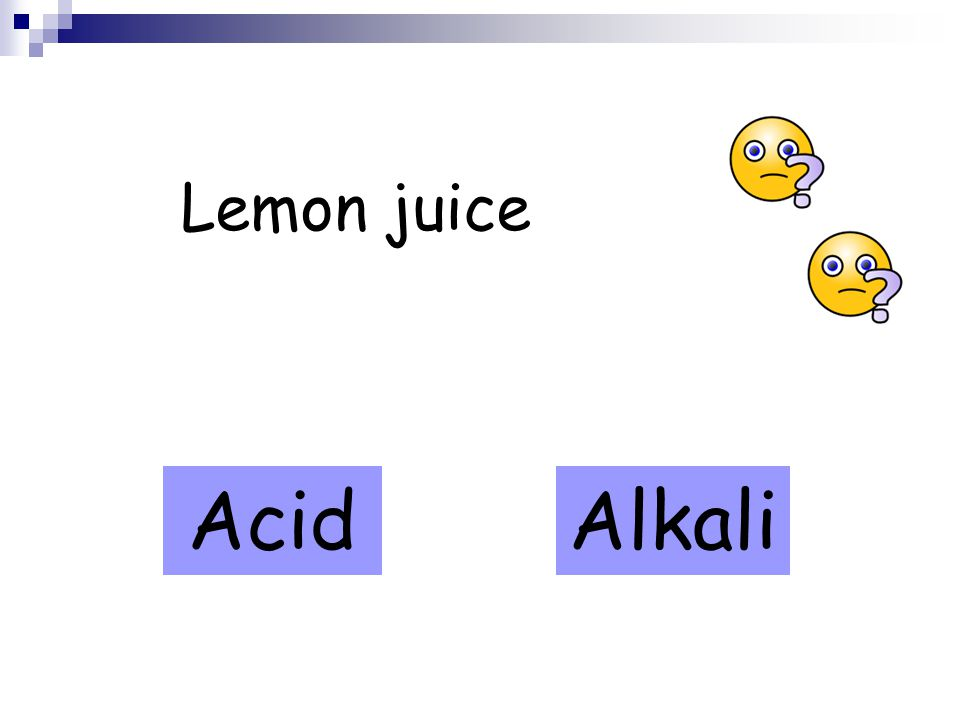 Lemon juice AcidAlkali