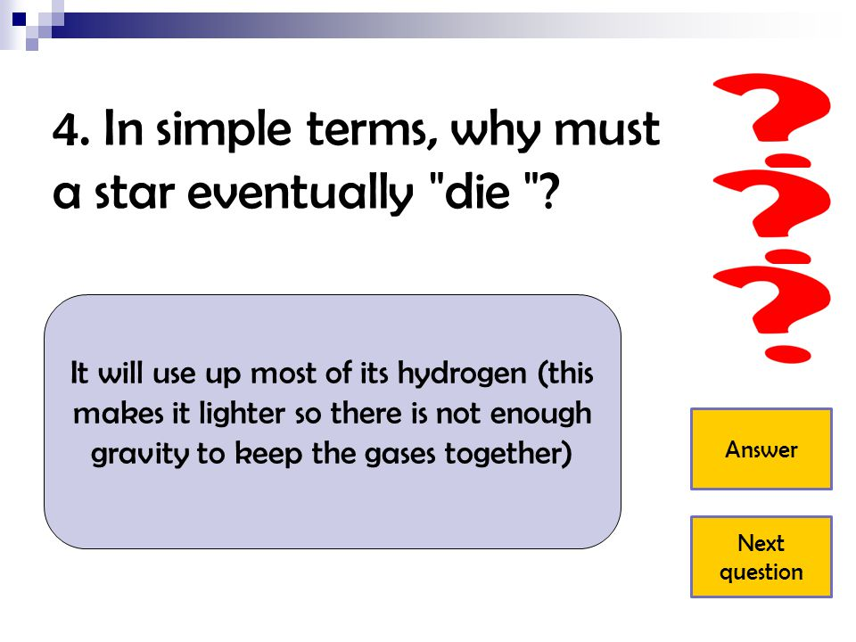 4.In simple terms, why must a star eventually die .