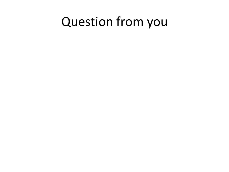 Question from you