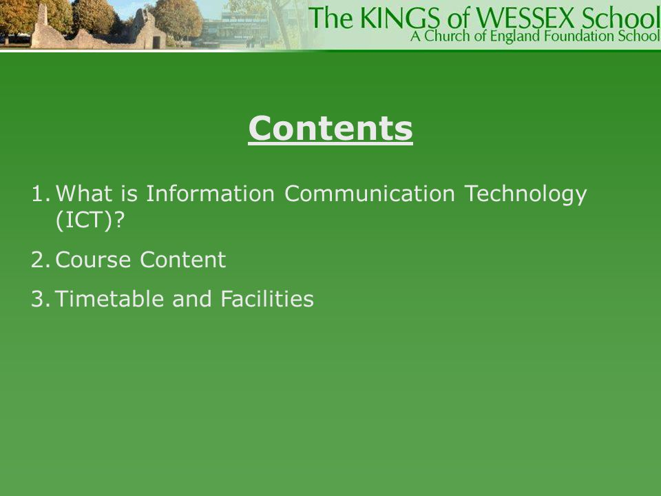 Contents 1.What is Information Communication Technology (ICT)? 2.Course Content 3.Timetable and Facilities