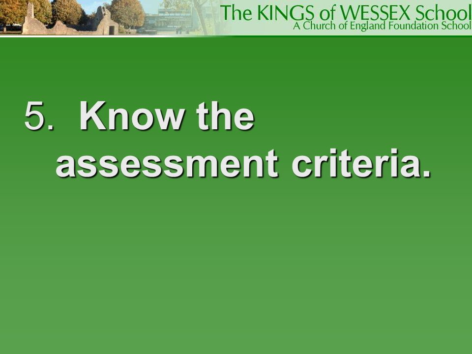 5. Know the assessment criteria.