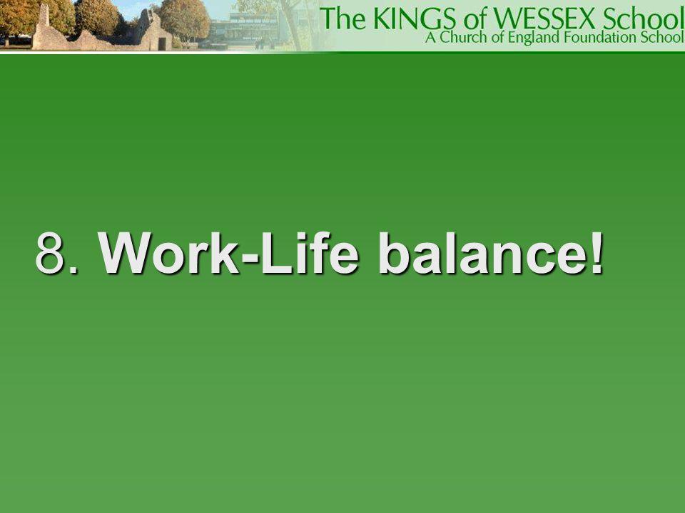 8. Work-Life balance!