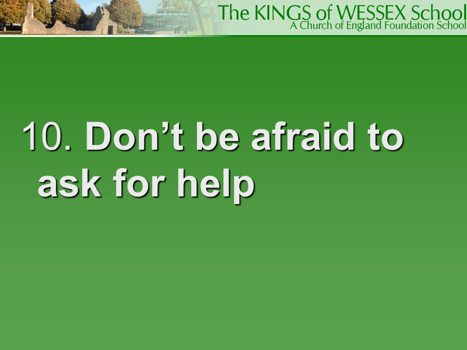 10. Don't be afraid to ask for help