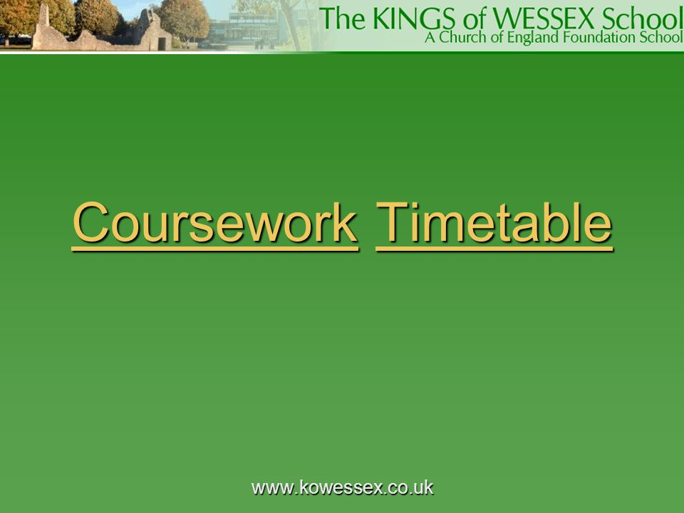 www.kowessex.co.uk CourseworkCoursework Timetable Timetable CourseworkTimetable