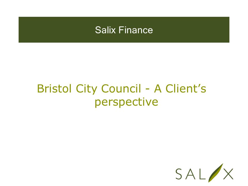 Salix Finance Bristol City Council - A Client's perspective
