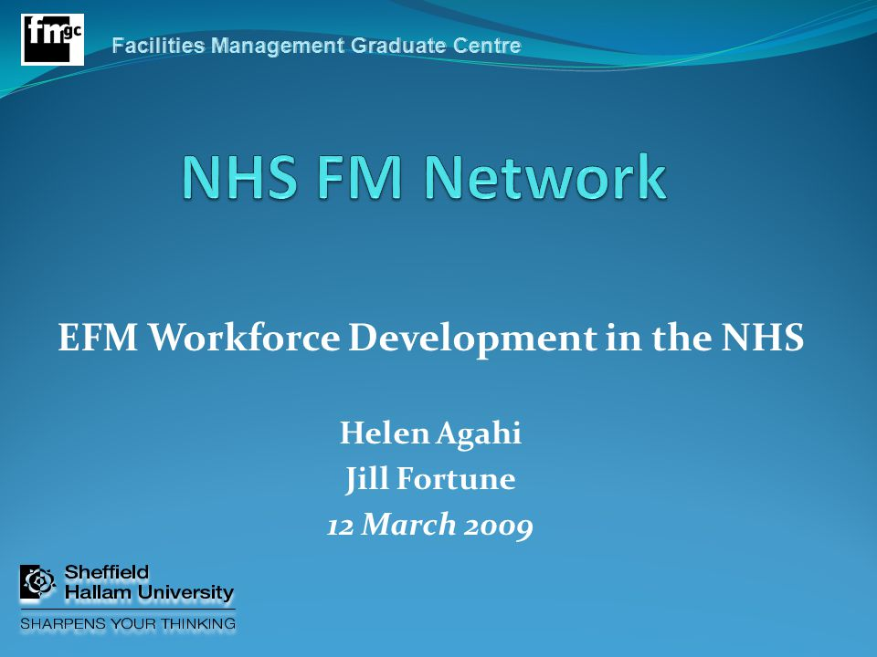 EFM Workforce Development in the NHS Helen Agahi Jill Fortune 12 March 2009