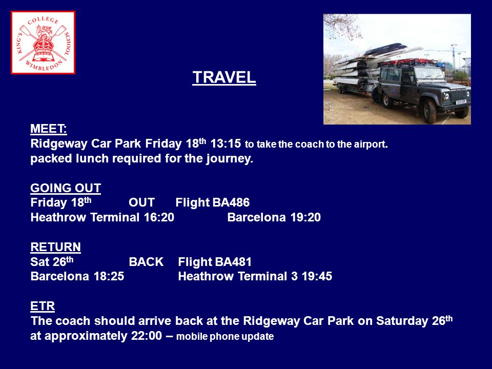 TRAVEL MEET: Ridgeway Car Park Friday 18 th 13:15 to take the coach to the airport.