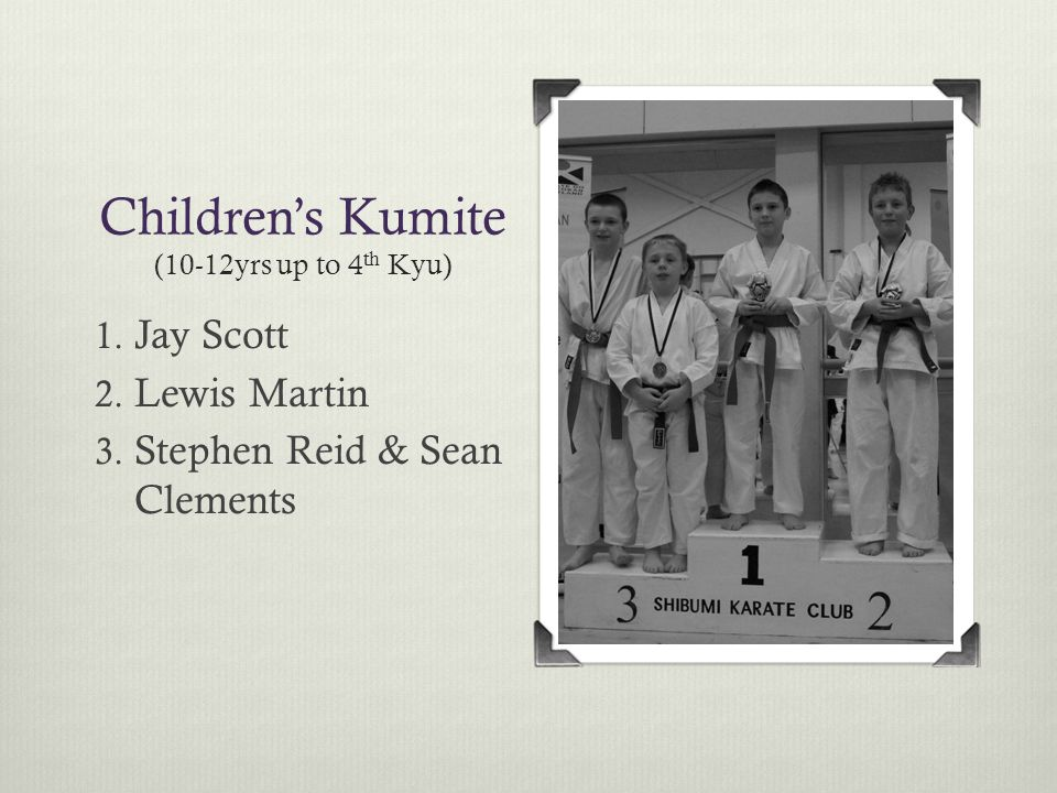 Children's Kumite (10-12yrs up to 4 th Kyu) 1. Jay Scott 2.