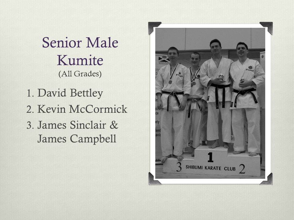 Senior Male Kumite (All Grades) 1. David Bettley 2.