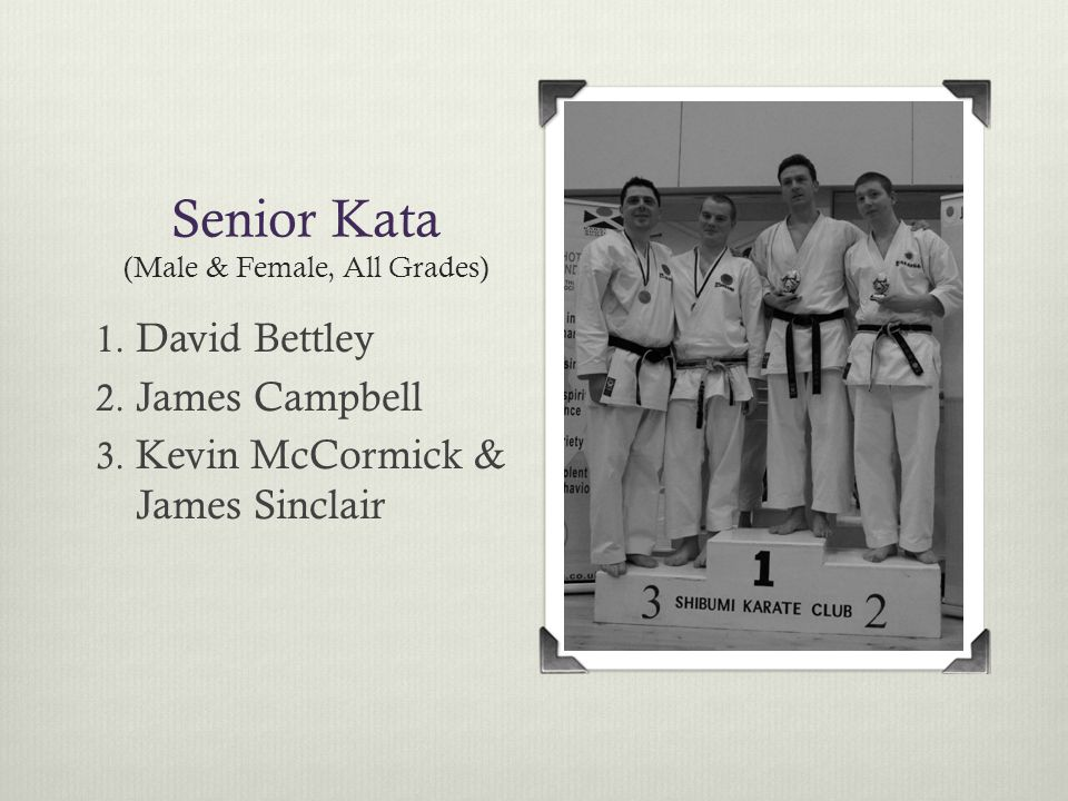 Senior Kata (Male & Female, All Grades) 1. David Bettley 2.