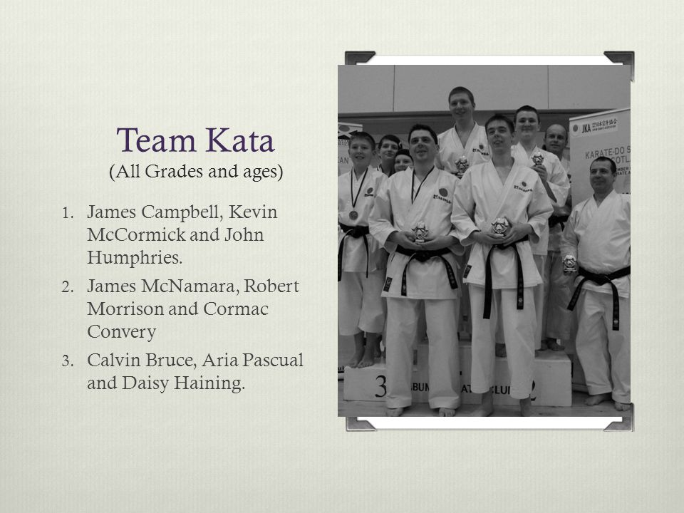 Team Kata (All Grades and ages) 1. James Campbell, Kevin McCormick and John Humphries.