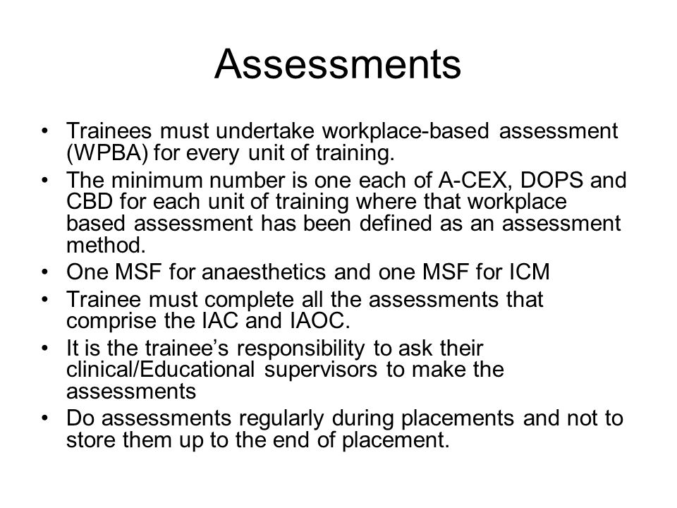 Assessments Trainees must undertake workplace-based assessment (WPBA) for every unit of training.