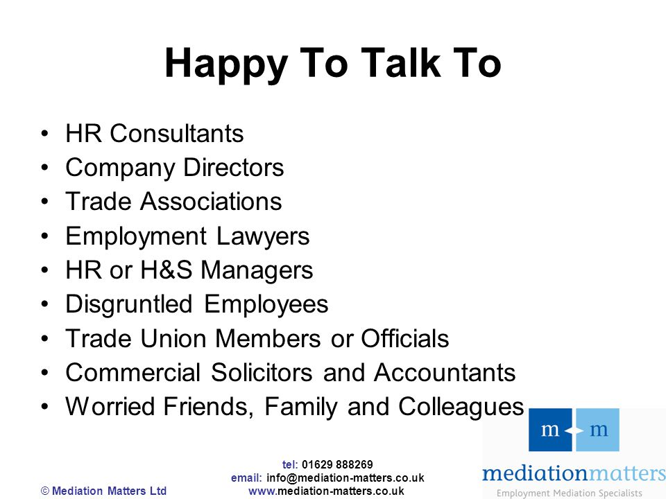tel: 01629 888269 email: info@mediation-matters.co.uk © Mediation Matters Ltd www.mediation-matters.co.uk Happy To Talk To HR Consultants Company Dire