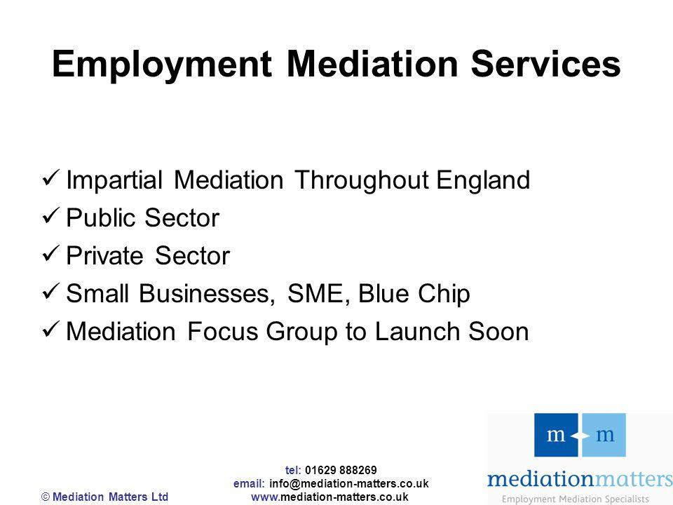 tel: 01629 888269 email: info@mediation-matters.co.uk © Mediation Matters Ltd www.mediation-matters.co.uk Employment Mediation Services Impartial Medi