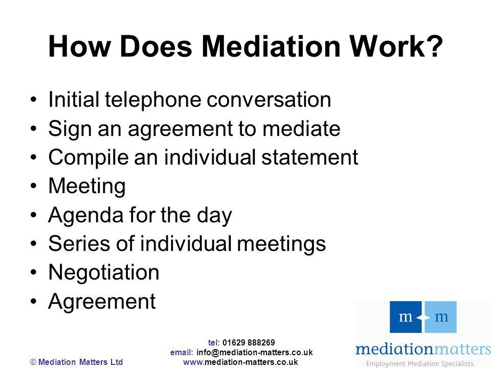 tel: 01629 888269 email: info@mediation-matters.co.uk © Mediation Matters Ltd www.mediation-matters.co.uk How Does Mediation Work.