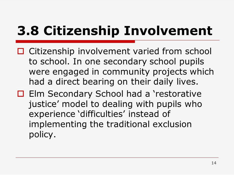 14 3.8 Citizenship Involvement  Citizenship involvement varied from school to school.