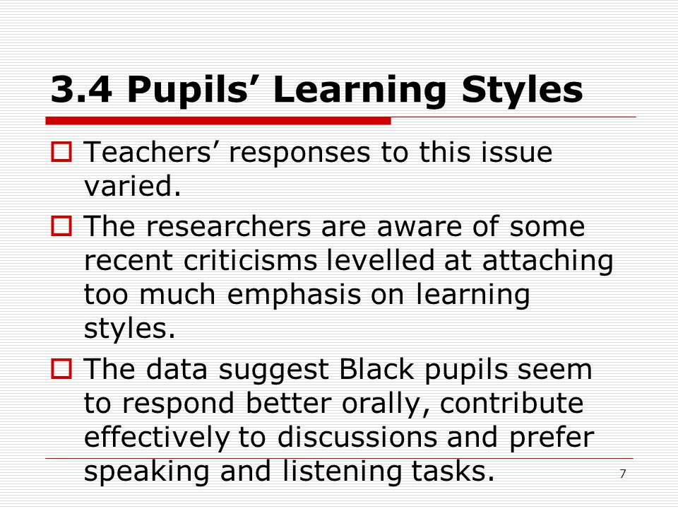 7 3.4 Pupils' Learning Styles  Teachers' responses to this issue varied.